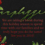 "We're ""Unplugging"" for the Holidays!"