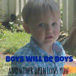 Boys Will Be Boys and Other Opinions You Should Keep to Yourself