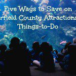 Five Ways to Save on Fairfield County Attractions & Things-to-Do