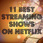 11 Best Streaming Shows on Netflix