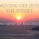 Driving Off Into the Sunset (No Minivan Required)
