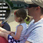 What I've Learned About Parenting From My Husband