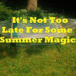 It's Not Too Late For Some Summer Magic!