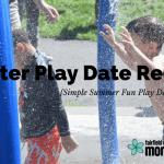 Water Play Date Recap {Simple Summer Fun Play Date Series}
