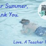 Dear Summer, Thank you. Love, A Teacher Mom.