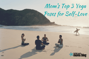Mom's Top 3 Yoga Poses for Self-Love