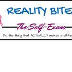 REALITY BITES: The Self-Exam