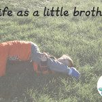 Life as a little brother…