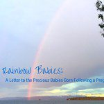 Dear Rainbow Babies: A Letter to the Precious Babies Born Following a Pregnancy Loss