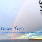 Dear Rainbow Babies: A Letter to the Precious Babies Born Following a Pregnancy Loss