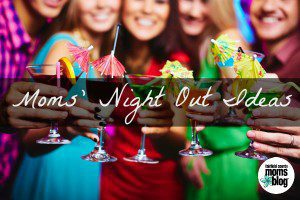 Fairfield County Moms Blog | Moms Night Out Ideas