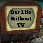 Our Life Without TV