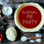 How to Host a Pie Party