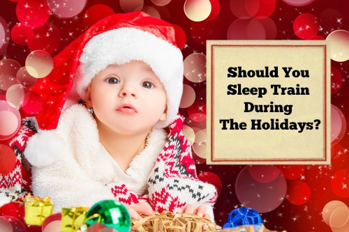 Should You Sleep Train During The Holidays?