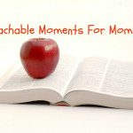 Teachable Moments for Mommy