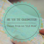 "Tales from an ""Old Mom"""