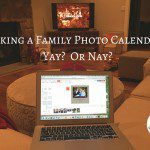 Making a Family Photo Calendar….Yay?  Or Nay?