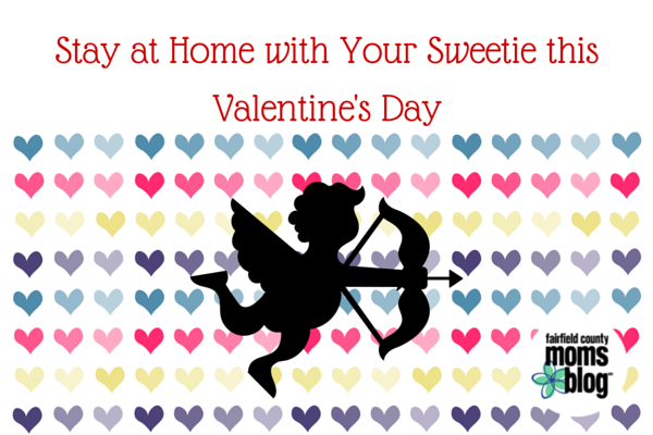 Stay at Home with Your Sweetie this Valentine's Day