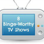 8 Binge-Worthy TV Shows