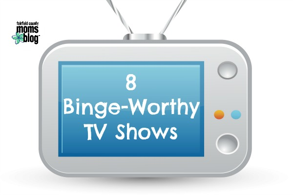 8 Binge-Worthy TV Shows | Fairfield County Moms Blog