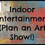 Indoor Entertainment {Plan an Art Show!}