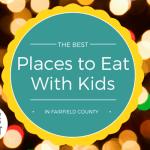 Kid Friendly Restaurants in Fairfield County