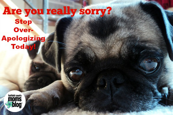 Are you really sorry? Stop over-apologizing