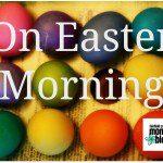 On Easter Morning