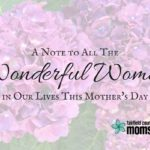 A Note to All The Wonderful Women in Our Lives This Mother's Day