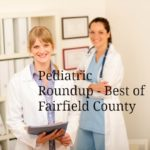 Pediatric Roundup – A Guide to Pediatricians in Fairfield County