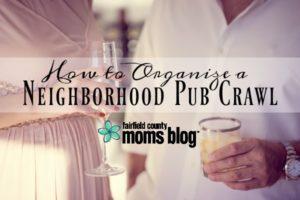 Fairfield County Moms Club  How to Organize a Neighborhood Pub Crawl