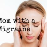 Mom with a Migraine: How to Cope
