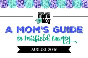 Fairfield County Moms Blog | Moms Guide to Fairfield County August 2016