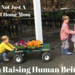 I'm Not Just a Stay At Home Mom…I'm Raising Human Beings