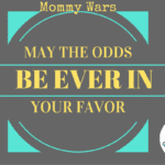 Mommy Wars – May the Odds be Ever in your Favor
