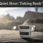 The Quiet Hour: Taking Back Time