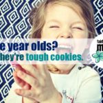 Three year olds? They're tough cookies.