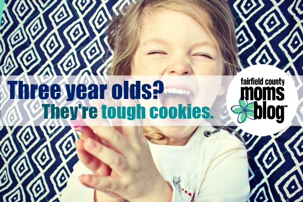 Fairfield County Moms Blog | Three year olds? They're tough cookies.