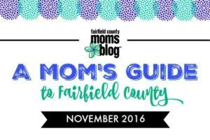 Fairfield County Moms Blog | A Mom's Guide to Fairfield County November 2016
