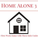Home Alone 3: My first week home with three kids under 5