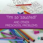 """I'm so 'zausted!"" and Other Preschool Problems"