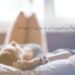When You're in a Negative Place