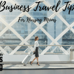 Business Travel Tips for Nursing Moms
