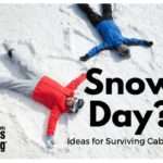 Snow Day? Ideas for Surviving Cabin Fever