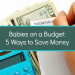 Babies on a Budget: 5 Ways to Save Money