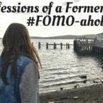 Confessions of a Former #FOMO-aholic