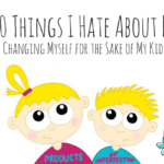 10 Things I Hate About Me: Changing Myself for the Sake of My Kids