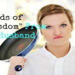 """Are you Crazy? Words of """"Wisdom"""" From my Husband"""