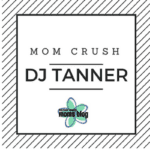Mom Crush: DJ Tanner