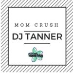 Mom Crush: DJ Tanner